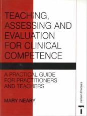 Teaching, Assessing and Evaluation for Clinical Competence