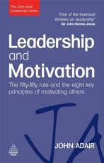 Leadership and Motivation: The Fifty Fifty Rule and the Eight Key Principles of Motivating Others