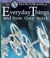 X Ray Picture Book of Everyday Things and How They Work