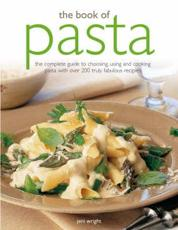 The Book of Pasta: The Complete Guide to Choosing Using and Cooking Pasta with Over 150 Truly Fabulous Recipes