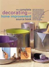 The Complete Decorating and Home Improvement Source Book: More Than 180 Projects and Over 95 Techniques to Transform Your Home w
