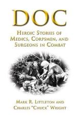 Doc: Heroic Stories of Medics Corpsmen and Surgeons in Combat