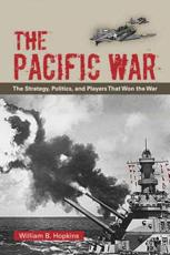 The Pacific War: The Strategy Politics and Players That Won the War