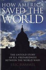 How America Saved the World: The Untold Story of U.S. Preparedness Between the World Wars