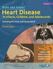 Moss and Adams' Heart Disease in Infants, Children and Adolescents: Including the Fetus and Young Adult