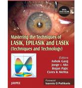 Mastering the Techniques of Lasik, Epilasik and Lasek: Techniques and Technology