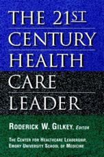 The 21st Century Health Care Leader (The Center for Healthcare Leadership, Emory