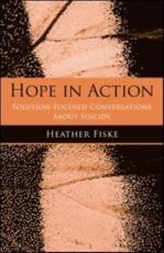 Hope in Action: Solution Focused Conversations about Suicide