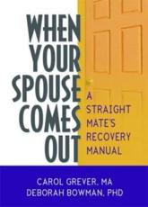 When Your Spouse Comes Out: A Straight Mates Recovery Manual