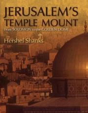 Jerusalems Temple Mount: From Solomon to the Golden Dome