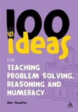 100 Ideas for Teaching Problem Solving Reasoning and Numeracy