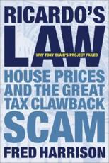Ricardos Law: House Prices and the Great Tax Clawback Scam