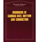 Disorders of Cardiac Rate, Rhythm and Conduction