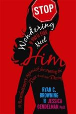 Stop Wondering If Youll Ever Meet Him: A Revolutionary Approach for Putting the Date Back Into Dating