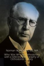 Who Was Who in Orthodontics with a Selected Bibliography of Orthodontic