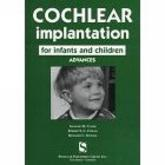 Cochlear Implantation for Infants and Children