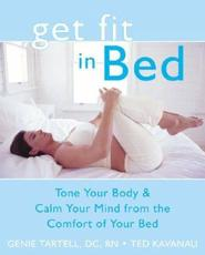 Get Fit in Bed: Tone Your Body and Calm Your Mind from the Comfort of Your Bed