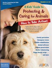 A Kids Guide to Protecting and Caring for Animals: How to Take Action!