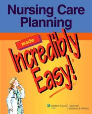 Nursing Care Planning Made Incredibly Easy! with CDROM