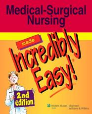 Medical-Surgical Nursing Made Incredibly Easy! with CDROM