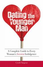 Dating the Younger Man: Guide to Every Womans Sweetest Indulgence