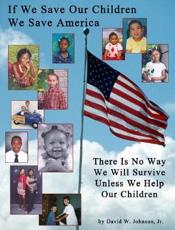ISBN: 9781598794007 - If We Save Our Children We Save America: There Is No Way We Will Survive Unless We Help Our Children