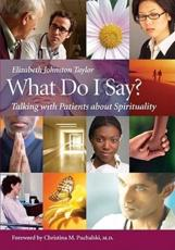 What Do I Say?: Talking with Patients about Spirituality with DVD