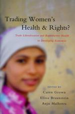 Trading Women's Health and Rights?: Trade Liberalization and Reproductive Health in Developing Economies