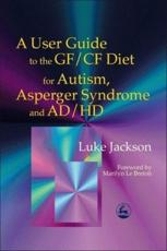 User Guide to the Gf / Cf Diet for Autism, Asperger Syndrome and Ad/Hd: