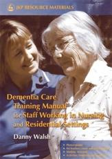 Dementia Care Training Manual for Staff Working in Nursing and Residential