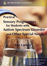 Practical Sensory Programmes for Students with Autism Spectrum Disorder and
