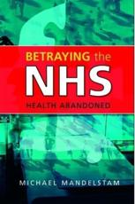 Betraying the Nhs: Health Abandoned