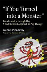 If You Turned Into a Monster: Transformation Through Play: A Body-Cenetered Approach to Play Therapy
