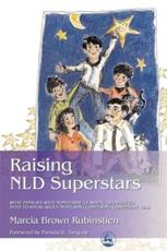 Raising NLD Superstars: What Families with Nonverbal Learning Disorders Need to Know about Nurturing Confident, Competent Kids