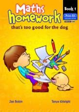 Maths Homework Thats Too Good for the Dog (Bk. 1)