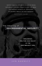 The Meaning of Environmental Security: Ecological Politics and Policy in the New Security Era