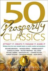 50 Prosperity Classics: Attract It Create It Manage It Share It: Wisdom from the Best Books on Wealth Creation and Abundance