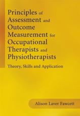 Principles of Assessment and Outcome Measurement for Occupational Therapists and Physiotherapists: Theory, Skills and Applicatio
