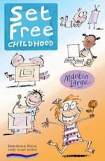 Set Free Childhood: Parents Survival Guide for Coping with Computers and TV