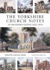 The Yorkshire Church Notes of Sir Stephen Glynne (1825 1874)