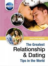 The Greatest Relationship and Dating Tips in the World