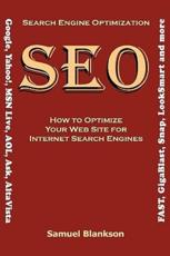 Search Engine Optimization (Seo) How to Optimize Your Website for Internet Search Engines (Google Yahoo! Msn Live AOL Ask A