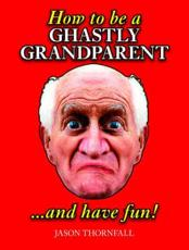 How to be a Ghastly Grandparent...and Have Fun!