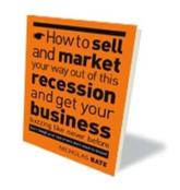 How to Sell and Market Your Way Out of This Recession and Get Your Business