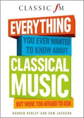 ISBN: 9781907642494 - Everything You Ever Wanted to Know About Classical Music