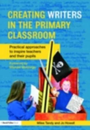 Creating writers in the primary school: practical approaches to inspire teachers and their pupils