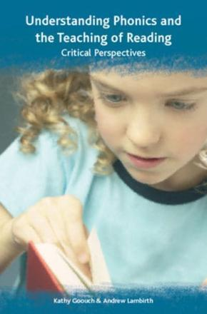 Understanding phonics and the teaching of reading: critical perspectives