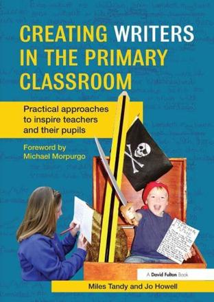 Creating writers in the primary classroom: practical approaches to inspire teachers and their pupils