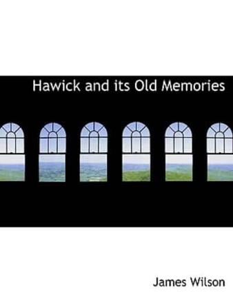 ISBN: 9780554823171 - Hawick and Its Old Memories
