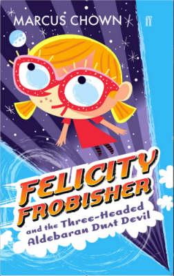 ISBN: 9780571239030 - Felicity Frobisher and the Three-headed Aldebaran Dust Devil